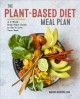 The plant-based diet meal plan : a 3-week kick-start guide to eat & live your best
