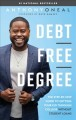 Debt-Free Degree : The Step-By-Step Guide to Getting Your Kid Through College Without Student Loans.