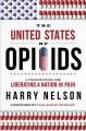 The United States of Opioids : A Prescription for Liberating a Nation in Pain.