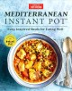 Mediterranean instant pot : easy, inspired meals for eating well.