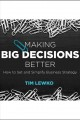 Making big decisions better [Do not place hold--click on icon to download and check out] : how to set and simplify business strategy