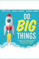 Do big things [Do not place hold--click on icon to download and check out] : the simple steps teams can take to mobilize hearts and minds, and make an epic impact