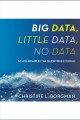 Big data, little data, no data [Do not place hold--click on icon to download and check out] : scholarship in the networked world