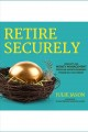 Retire securely [Do not place hold--click on icon to download and check out] : insights on money management from an award-winning financial columnist