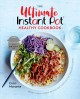 The ultimate Instant Pot healthy cookbook : 150 deliciously simple recipes for your electric pressure cooker