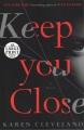 Keep you close [large print]