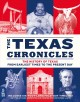 The Texas chronicles : the history of Texas from earliest times to the present day
