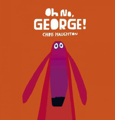 Oh No, George! by Chris Houghton