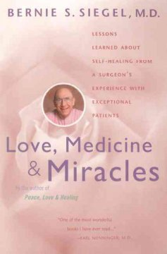 Love, medicine & miracles : lessons learned about self-healing from a surgeon's experience with exceptional patients