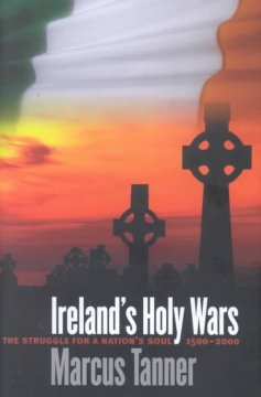 Ireland's Holy War: The Struggle for a Nation's Soul, 1500-2000
