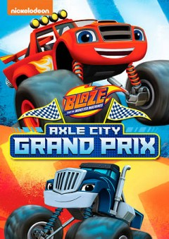 Blaze and the Monster Machines- Axle City Grand Prix