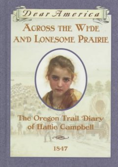 Across the Wide lomesome Prarie: The Oregon Trail Diary of Hattie Campbell,