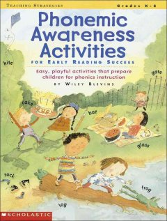Phonemic awareness activities for early reading success : easy, playful activities that help prepare children for phonics instruction