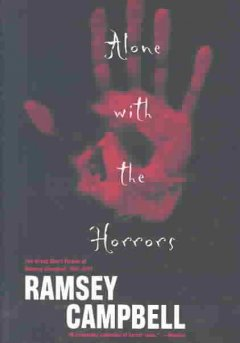 Alone with the horrors : the great short fiction of Ramsey Campbell, 1961-1991