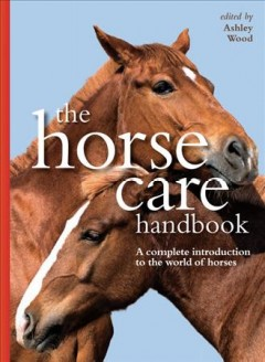 The Horse Care Handbook: a complete introduction to the world of horses