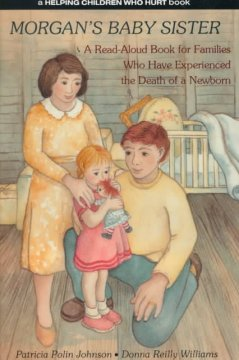 Morgan's Baby Sister: A Read-Aloud Book for Families Who Experienced the Death of a Newborn