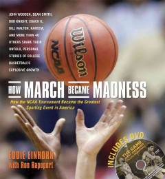 How march became madness : how the NCAA tournament became the greatest sporting event in America