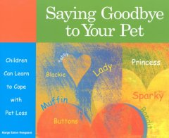 Saying Goodbye to Your Pet: Children Can Learn to Cope with Pet Loss