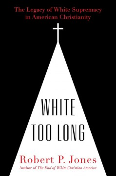 the Legacy of White Supremacy in American Christianity