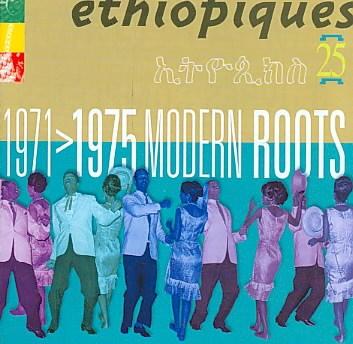 Éthiopiques. 25, 1971-1975, modern roots.
