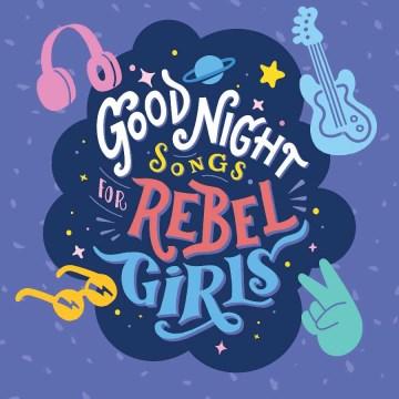 Goodnight Songs for Rebel Girls