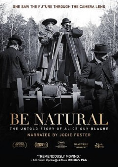 Be Natural- The Untold Story of Alice Guy-Blache