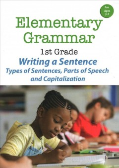 Elementary Grammar- 1st Grade - Writing a Sentence- Types of Sentences, Parts of Speech and Capitali