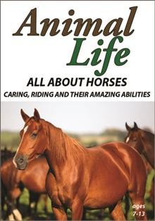 Animal Life- All About Horses - Caring, Riding and Their Amazing Abilities