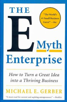 The E-Myth Enterprise - How to Turn a Great Idea into a Thriving Business
