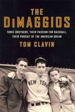 Dimaggios: three brothers, their passion for baseball, their pursuit of the American dream