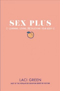 Sex plus : learning, loving, and enjoying your body