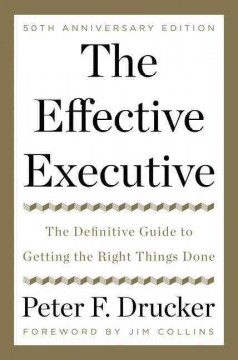 The effective executive - the definitive guide to getting the right things done