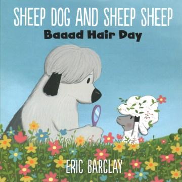 Sheep Dog and Sheep Sheep - baaad hair day