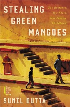 Stealing green mangoes - two brothers, two fates, one Indian childhood
