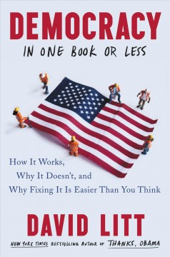 Democracy in One Book or Less How It Works, Why It Doesn't, and Why Fixing It Is Easier Than You Think