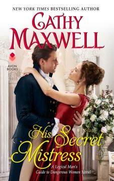 His Secret Mistress - A Logical Man's Guide to Dangerous Women Novel