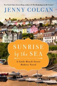 Sunrise by the Sea A LIttle Beach Street Bakery Novel