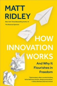How innovation works - and why it flourishes in freedom