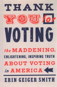 Thank You for Voting - The Maddening, Enlightening, Inspiring Truth About Voting in America