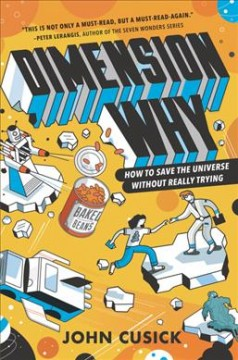 Dimension why - how to save the universe without really trying