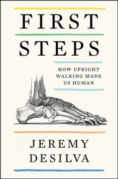 First Steps - How Upright Walking Made Us Human