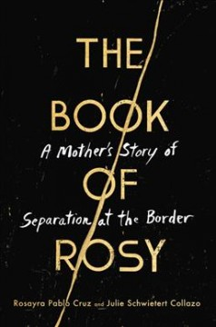 The Book of Rosy A Mother's Story of Separation at the Border