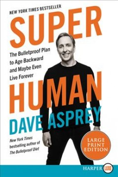 Bulletproof at Any Age - The Bulletproof Plan to Age Backwards and Maybe Even Live Forever