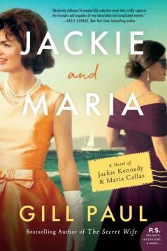 Jackie and Maria - A Novel of Jackie Kennedy & Maria Callas