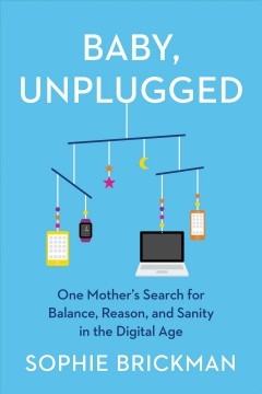 Baby, unplugged - one mother's search for balance, reason, and sanity in the digital age