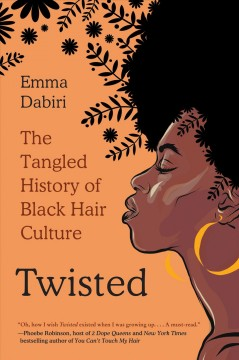 Twisted The Tangled History of Black Hair Culture