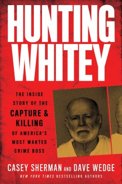 Hunting Whitey The Inside Story of the Capture & Killing of America's Most Wanted Crime Boss