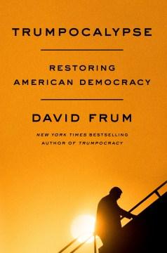 Trumpocalypse Restoring American Democracy