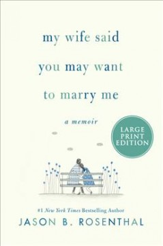 My Wife Said You May Want to Marry Me - A Memoir