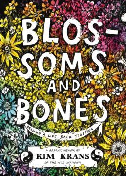 Blossoms & bones - drawing a life back together